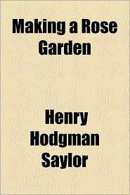 Making a Rose Garden - Henry Hodgman Saylor