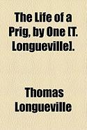 The Life of a Prig, by One [T. Longueville].