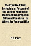 The Promised Visit; Including an Account of the Various Methods of Manufacturing Paper in Different Countries; To Which Are Annexed Fifty