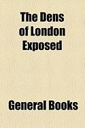 The Dens of London Exposed