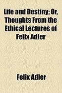 Life and Destiny; Or, Thoughts from the Ethical Lectures of Felix Adler