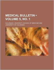 Medical Bulletin (5, No. 1) - Colorado. University. School Medicine