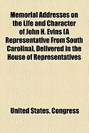 Memorial Addresses on the Life and Character of John H. Evins (a Representative from South Carolina), Delivered in the House of Representatives