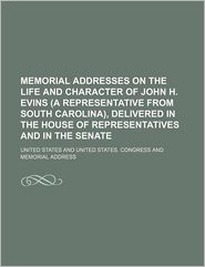 Memorial Addresses on the Life and Character of John H. Evins (a Representative from South Carolina), Delivered in the House of Representatives and in - United States