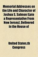 Memorial Addresses on the Life and Character of Joshua S. Salmon (Late a Representative from New Jersey), Delivered in the House of
