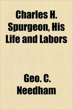 Charles H. Spurgeon, His Life And Labors