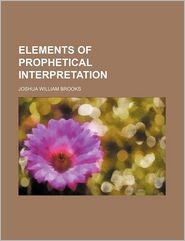 Elements Of Prophetical Interpretation - Joshua William Brooks