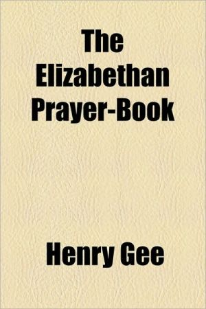 The Elizabethan Prayer-Book - Henry Gee
