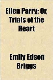 Ellen Parry; Or, Trials of the Heart - Emily Edson Briggs