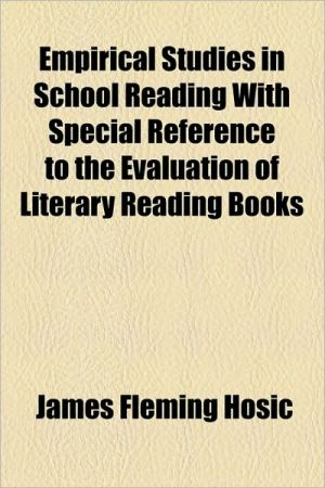 Empirical Studies in School Reading with Special Reference to the Evaluation of Literary Reading Books - James Fleming Hosic