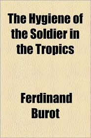 The Hygiene Of The Soldier In The Tropics - Ferdinand Burot