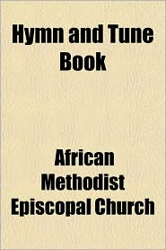 Hymn and Tune Book - African Methodist Episcopal Church