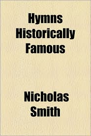Hymns Historically Famous - Nicholas Smith