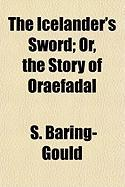 The Icelander's Sword; Or, the Story of Oraefadal