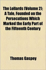 The Lollards (Volume 2); A Tale, Founded On The Persecutions Which Marked The Early Part Of The Fifteenth Century - Thomas Gaspey