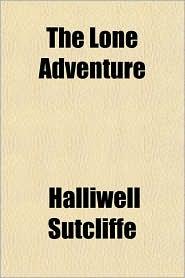 The Lone Adventure - Halliwell Sutcliffe
