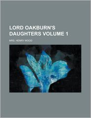 Lord Oakburn's Daughters Volume 1 - Henry Wood, Mrs Henry Wood
