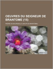 Oeuvres Du Seigneur de Brantome (15 ) - Montana State Library, Pierre De Bourdeille