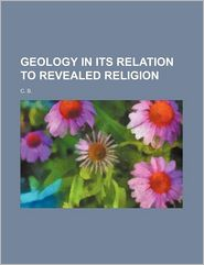 Geology In Its Relation To Revealed Religion - C. B