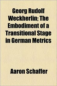 Georg Rudolf Weckherlin; The Embodiment Of A Transitional Stage In German Metrics - Aaron Schaffer