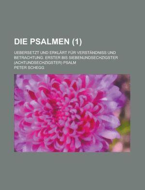 Die Psalmen; Uebersetzt Und Erklart Fur Verstandniss Und Betrachtung. Erster Bis Siebenundsechzigster (Achtundsechzigster) Psalm (1 )