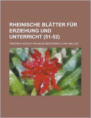 Rheinische Blatter Fur Erziehung Und Unterricht (51-52) - United States Administration, Friedrich Adolph Wilhelm Diesterweg