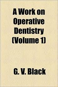 A Work on Operative Dentistry (Volume 1) - G. V. Black