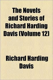 The Novels And Stories Of Richard Harding Davis (Volume 12) - Richard Harding Davis