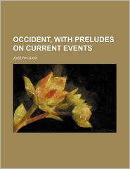 Occident, With Preludes On Current Events - Joseph Cook