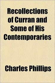 Recollections of Curran and Some of His Contemporaries - Charles Phillips