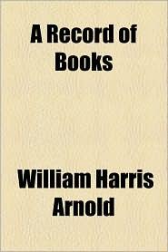 A Record Of Books - William Harris Arnold