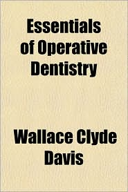 Essentials of Operative Dentistry - Wallace Clyde Davis