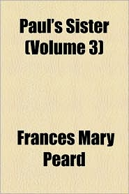 Paul's Sister (Volume 3) - Frances Mary Peard