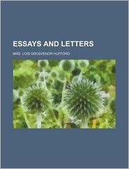 Essays and Letters - John Ruskin, Mrs Lois Grosvenor Hufford