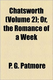 Chatsworth (Volume 2); Or, The Romance Of A Week - P. G. Patmore