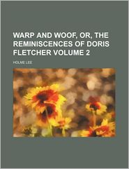 Warp and Woof, Or, the Reminiscences of Doris Fletcher Volume 2 - Holme Lee