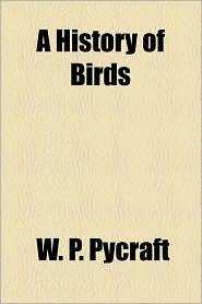 A History Of Birds - W. P. Pycraft