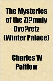 The Mysteries of the Zi Mniy DVO Retz (Winter Palace) - Charles W. Pafflow