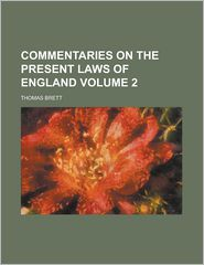 Commentaries On The Present Laws Of England - Thomas Brett