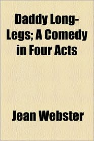 Daddy Long-Legs; A Comedy In Four Acts - Jean Webster