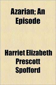 Azarian; An Episode - Harriet Elizabeth Prescott Spofford
