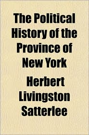 The Political History of the Province of New York - Herbert Livingston Satterlee