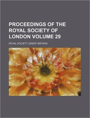 Proceedings of the Royal Society of London Volume 29