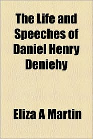 The Life And Speeches Of Daniel Henry Deniehy - Eliza A Martin