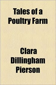 Tales of a Poultry Farm - Clara Dillingham Pierson