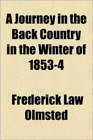 A Journey In The Back Country In The Winter Of 1853-4 - Frederick Law Olmsted