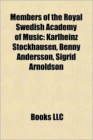 Members of the Royal Swedish Academy of Music: Karlheinz Stockhausen, Benny Andersson, Elisabeth Olin, Caroline M ller, Marie Louise Marcadet - Source: Wikipedia