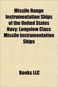 Missile Range Instrumentation Ships of the United States Navy: Longview Class Missile Instrumentation Ships - Books LLC (Editor)