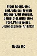 Blogs about Jews and Judaism: Jewish Bloggers, Gil Student, Daniel Sieradski, Luke Ford, Philip Weiss, J-Blogosphere, Ari Enkin