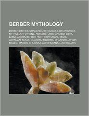 Berber Mythology: Antaeus, Berber Pantheon, Tinjis, Achaman, Sufax, Guayota, Tibicena, Chaxiraxi, Ayyur, Magec, Maxios, Chijoraji, Achuh - LLC Books (Editor)